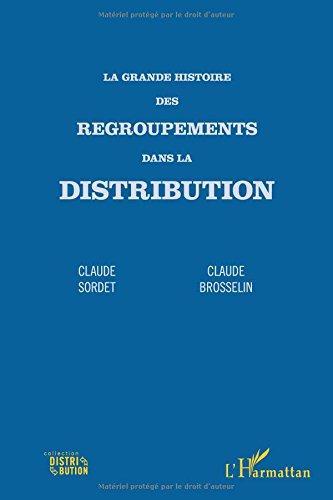 9782296542365: La grande histoire des regroupements dans la distribution