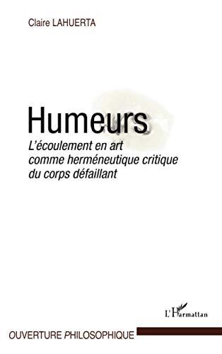 9782296542594: Humeurs l'Ecoulement en Art Comme Hermeneutique Critique du Corps Defaillant