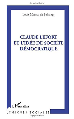 9782296542723: Claude Lefort et l'Idée de Societe Democratique