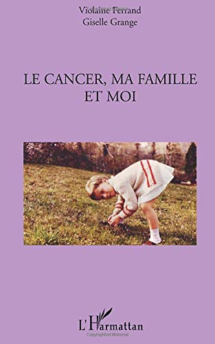 9782296544192: Le cancer, ma famille et moi (French Edition)