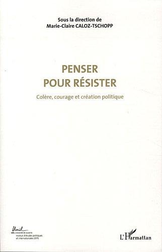 9782296545069: Colère, courage et création politique : Volume 4, Penser pour résister