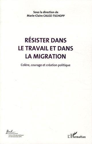 Colère, courage et création politique : Volume 5, Résister dans le travail et ...