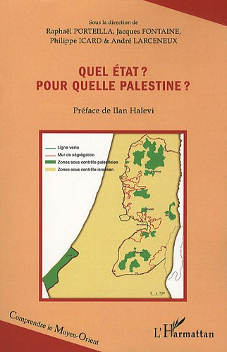 Quel Etat pour Quelle Palestine - André Larceneux; Jacques Fontaine; Philippe Icard; Raphaël Porteilla