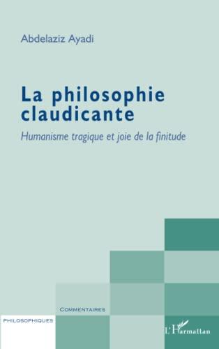 9782296545359: La philosophie claudicante: Humanisme tragique et joie de la finitude (French Edition)