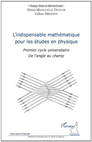 9782296546134: L'indispensable math�matique pour les �tudes en physique : Premier cycle universitaire - De l'angle au champ (Cours et manuels)