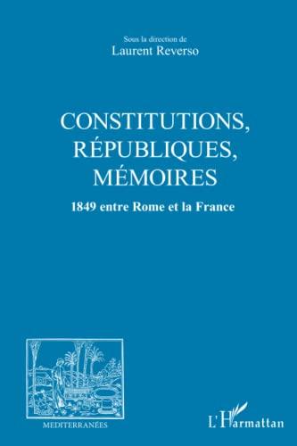 9782296546226: Constitutions Republiques Memoires 1849 Entre Rome et la France