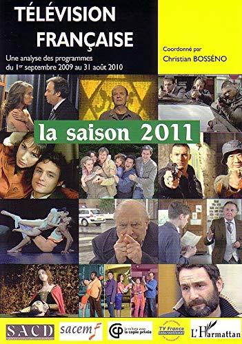9782296546783: T�l�vision fran�aise : la saison 2011 : Une analyse des programmes du 1er septembre 2009 au 31 ao�t 2010