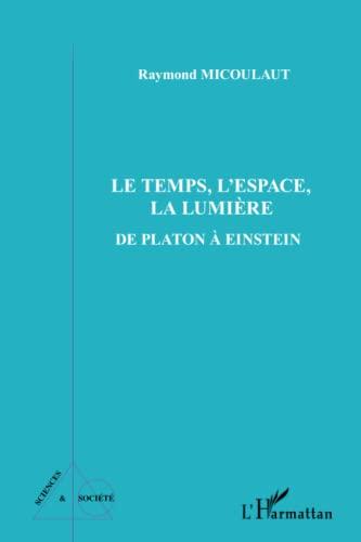 9782296547117: Temps l'Espace la Lumiere de Platon a Einstein