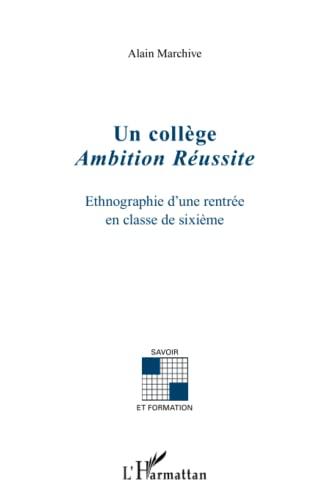 9782296547995: College ambition reussite ethnographie d'une rentrée en classe de sixieme