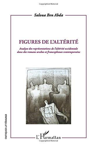 9782296549746: Figures de l'altérité: Analyse des représentations de l'altérité occidentale dans des romans arabes et francophones contemporains