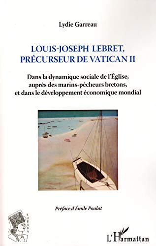 Louis Joseph Lebret Precurseur du Vatican II: Lydie Garreau