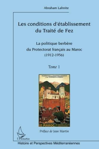 9782296549807: Les conditions d'établissement du Traité de fez: La politique berbère du Protectorat français au Maroc (Tome 1) - (1912-1956) (French Edition)