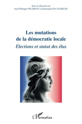9782296549982: Les mutations de la démocratie locale: Elections et statut des élus (French Edition)