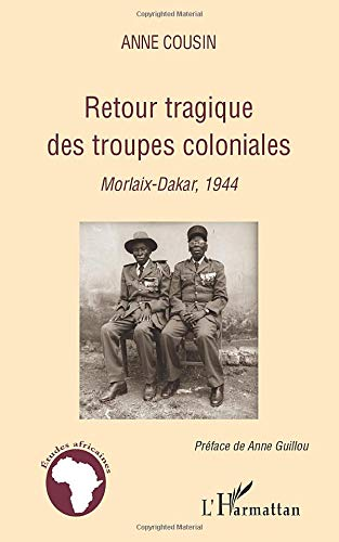 9782296550018: Retour tragique des troupes coloniales morlaix dakar 1944
