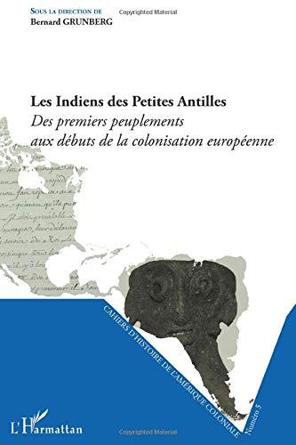 INDIENS DES PETITES ANTILLES DES PREMIERS PEUPLEMENTS AUX DEBUTS DE LA COLONISATION EUROPEENNE: ...