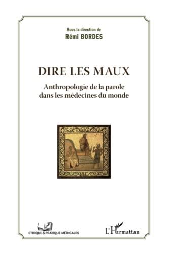 9782296553248: Dire les maux: Anthropologie de la parole dans les médecines du monde (Pratique et Ethique médicales)