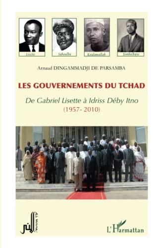 9782296553828: Les gouvernements du Tchad: De Gabriel Lisette à Idriss Déby Itno - (1957-2010) (French Edition)
