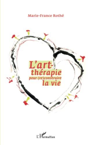 9782296554405: l'art-thérapie pour (re)construire la vie