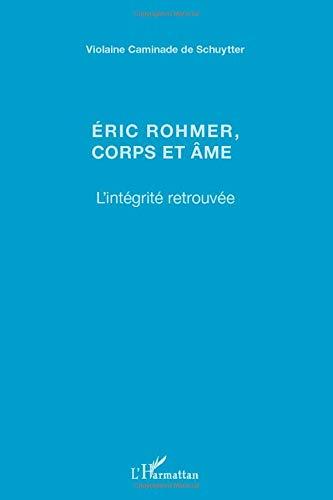 9782296554924: Eric Rohmer, corps et âme: L'intégrité retrouvée