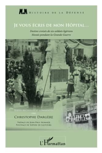9782296555303: Je vous �cris de mon h�pital : Destins crois�s de six soldats lig�riens bless�s pendant la Grande Guerre