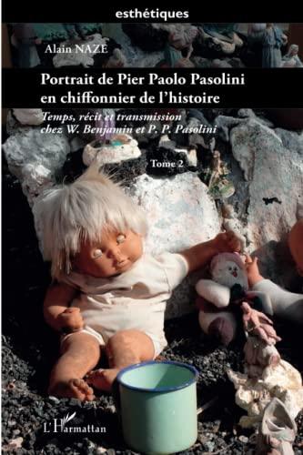 9782296555617: Temps récit et transmission chez W. Benjamin et pier paolo pasolini, tome 2 : Portrait de Pier Paolo Pasolini en Chiffonnier de l'Histoire