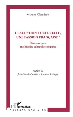 9782296556072: L'exception culturelle, une passion française ?: Eléments pour une histoire culturelle comparée (French Edition)