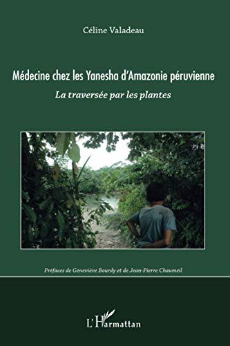 9782296556218: médecine chez les Yanesha d'Amazonie péruvienne ; la traversée par les plantes