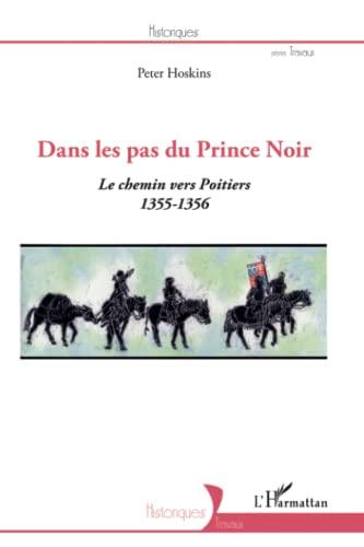 9782296556256: Dans les pas du Prince Noir: Le chemin vers Poitiers 1355-1356 (French Edition)