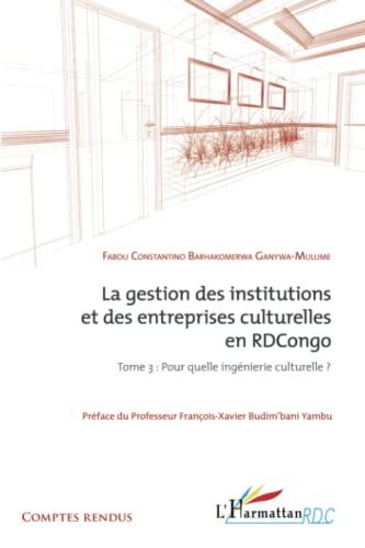 9782296556652: La gestion des institutions et des entreprises culturelles en RDCongo (tome 3): Pour quelle ingénierie culturelle ? (French Edition)