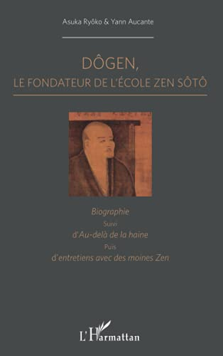 9782296556928: Dôgen: Le fondateur de l'école Zen Sôtô Biographie, suivi d'Au-delà de la haine puis d'entretiens avec des moines zen
