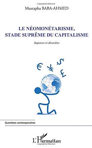 Neomonetarisme Stade Supreme du Capitalisme Impasses et Desordres: Mustapha Baba-Ahmed