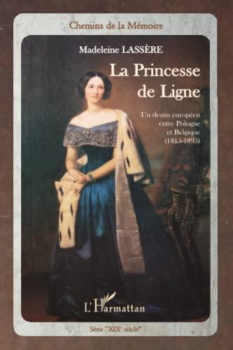 9782296558359: La princesse de Ligne: Un destin européen entre Pologne et Belgique (1815-1895) (French Edition)