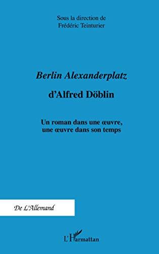 9782296558731: Berlin Alexanderplatz d'Alfred Doblin un Roman Dans une Oeuvre une Oeuvre Dans Son Temps