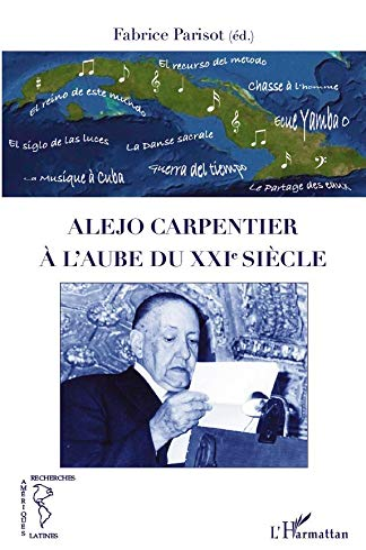 9782296558977: Alejo Carpentier a l'Aube du Xxie Siecle