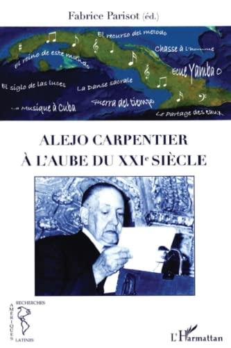 9782296558977: Alejo Carpentier a l'Aube du Xxie Siecle (French Edition)