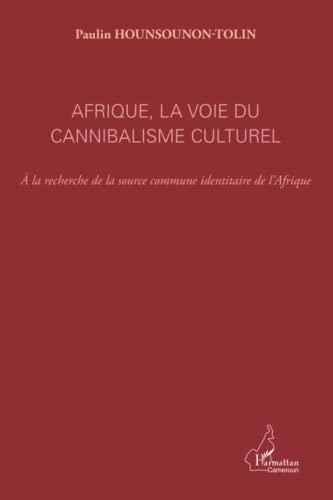 9782296559042: Afrique, la voie du cannibalisme culturel: A la recherche de la source commune identitaire de l'Afrique (French Edition)