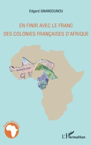 9782296559769: En finir avec le franc des colonies françaises d'Afrique (French Edition)