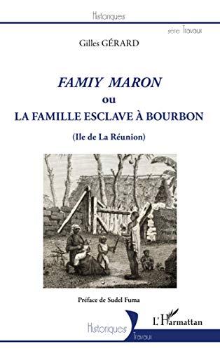 9782296559912: Famiy maron ou la famille esclave à Bourbon (Ile de La Réunion) (French Edition)