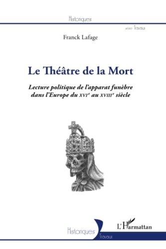 Le théâtre de la Mort: Lecture politique de l'apparat funèbre dans l'...
