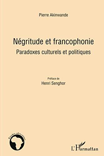 9782296560741: Négritude et francophonie: Paradoxes culturels et politiques (French Edition)