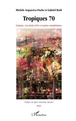 9782296561458: Tropiques 70: Cotonou. La Gerbe d'Or