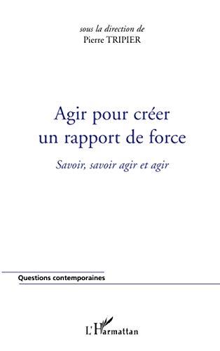 9782296561786: Agir pour Creer un Rapport de Force Savoir Savoir Agir Agir