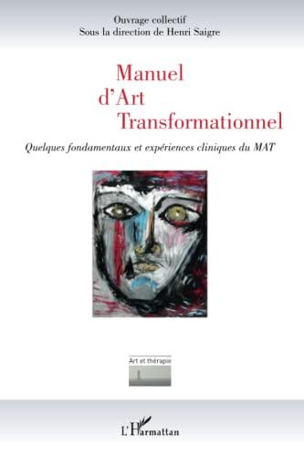 9782296562370: Manuel d'Art Transformationnel Quelques Fondamentaux et Exp�riences Cliniques du Mat