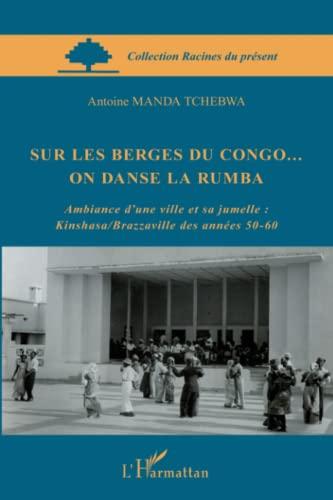 Sur les Berges du Congo on Danse: Manda Tchebwa