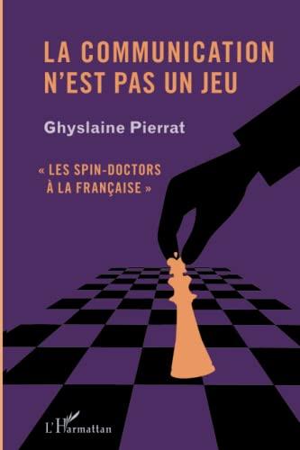 9782296563254: Communication N'Est Pas un Jeu les Spin Doctors a la Française