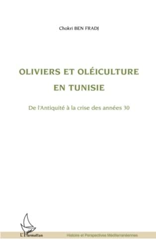 9782296563285: oliviers et oléiculture en Tunisie de l'Antiquité à la crise des années 30
