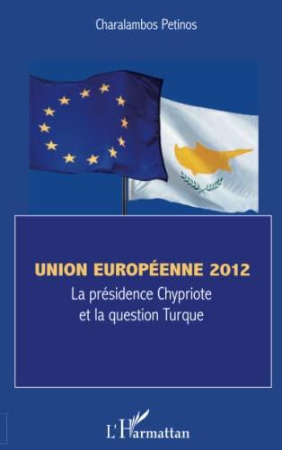 9782296563698: Union Europeenne 2012 la Présentation Chypriote et la Question Turque