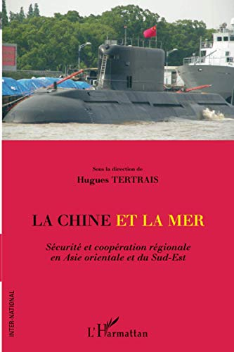9782296563940: La Chine et la mer: Sécurité et coopération régionale en Asie orientale et du Sud-Est (French Edition)