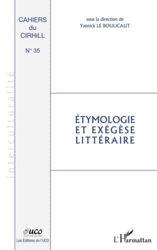 Etymologie et exégèse littéraire (CIRHILLa) (French Edition): Le Boulicaut, Yannick