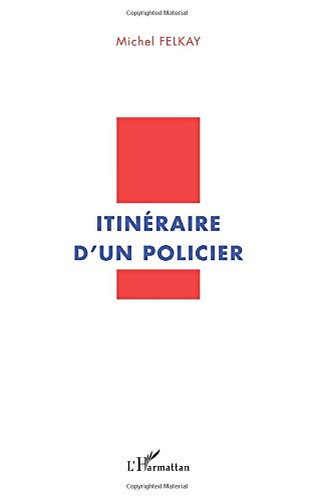 Itineraire d'un Policier: Michel Felkay
